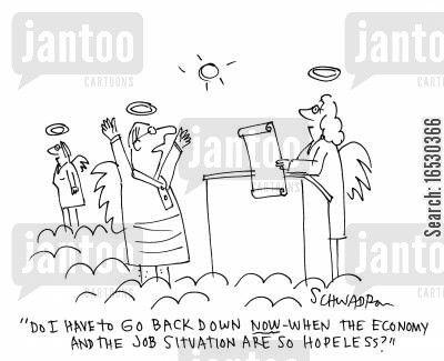 reincarnation cartoon humor: 'Do I have to go back down now when the economy and the job situation are so hopeless.'