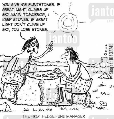 hedge fund cartoon humor: 'You give me flintstones. If great light climbs up sky again tomorrow, I keep stones. If great light don't climb up sky, you lose stones.'