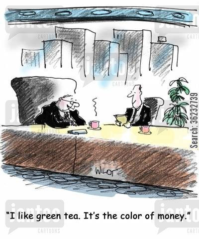 herbal teas cartoon humor: 'I like green tea. It's the color of money.'
