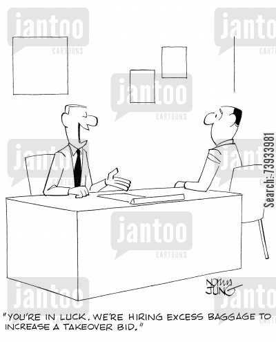 recruiter cartoon humor: 'You're in luck. We're hiring excess baggage to increase a takeover bid.'
