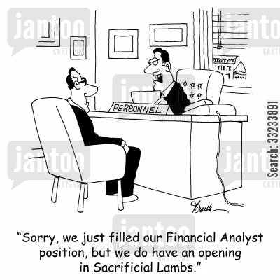 financial analysts cartoon humor: 'Sorry, we just filled our Financial Analyst position, but we do have an opening in Sacrificial Lambs.'