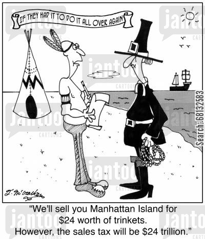 puritans cartoon humor: 'If they had it to do it all over again' 'We'll sell you Manhattan Island for $24 worth of trinkets. However, the sales tax will be $24 trillion.'