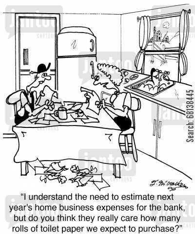 bathroom tissue cartoon humor: 'I understand the need to estimate next year's home business expenses for the bank, but do you think they really care how many rolls of toilet paper we expect to purchase?'