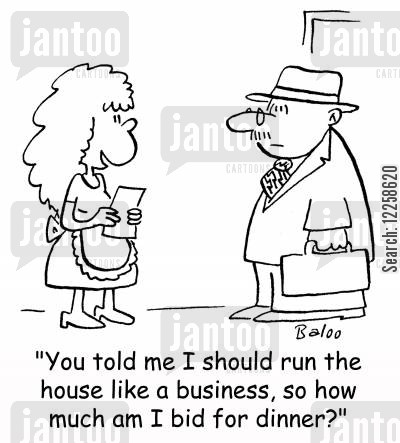 businesslike cartoon humor: 'You told me I should run the house like a business, so what am I bid for dinner?'