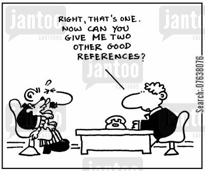 job candidate cartoon humor: 'Right, that's one. Now can you give me two other good references?'
