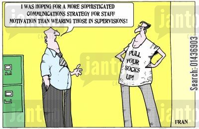 sophisticated cartoon humor: 'I was hoping for a more sophisticated communications strategy for staff motivation than wearing those in supervisions.'
