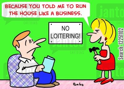running house like business cartoon humor: 'Because you told me to run the house like a business.'