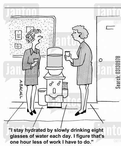 lazy workers cartoon humor: I stay hydrated by slowly drinking eight glasses of water each day. I figure that's one hour less of work I have to do.