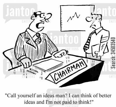 thoughtfulness cartoon humor: Call yourself an ideas man? I can think of better ideas and I'm not paid to think.