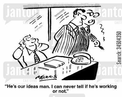 ideas men cartoon humor: He's our ideas man. I can never tell if he's working or not.