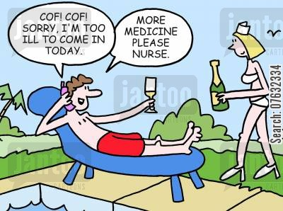 skives cartoon humor: Sorry, I'm too ill to come in today. More medicine please, nurse.