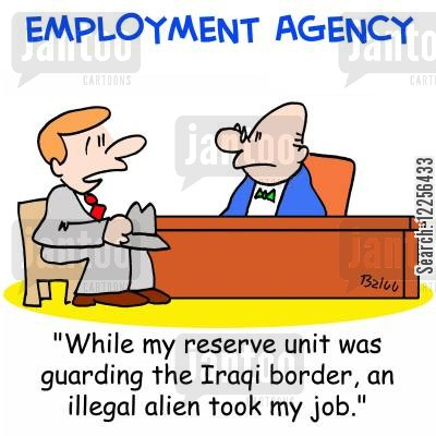 job agency cartoon humor: EMPLOYMENT AGENCY, 'While my reserve unit was guarding the Iraqi border, an illegal alien took my job.'