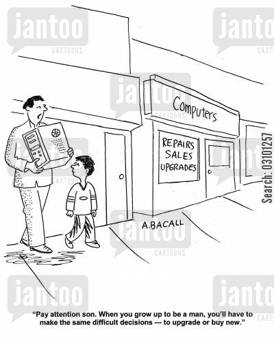 buy new cartoon humor: 'Pay attention, son. When you grow up to be a man, you'll have to make the same difficult decisions - to upgrade or buy new.'