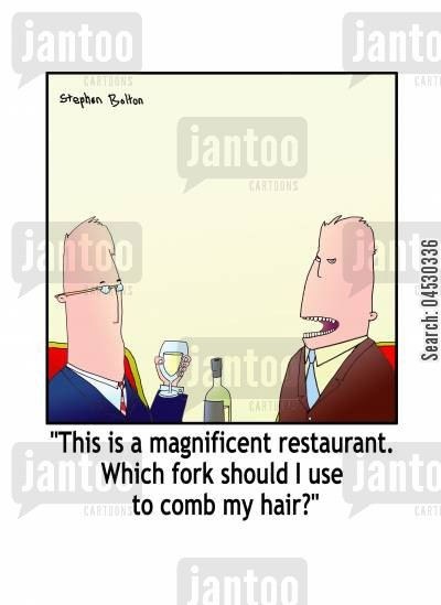 combs cartoon humor: 'This is a magnificent restaurant. Which fork should I use to comb my hair?'