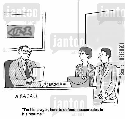 inaccuracy cartoon humor: I'm his lawyer, here to defend inaccuracies in his resume.
