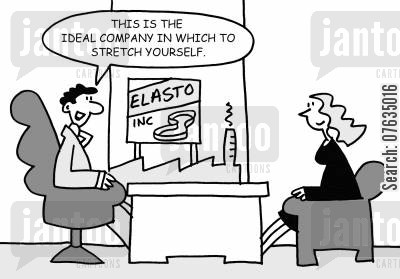 stretch yourself cartoon humor: This is the ideal company in which to stretch yourself.