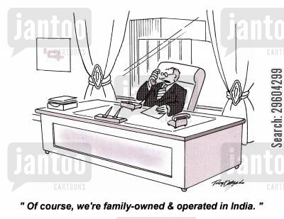 obviously cartoon humor: 'Of course, we're family-owned & operated in India.'