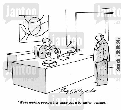 indicted cartoon humor: 'We're making you a partner since you'd be easier to indict.'