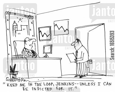indicted cartoon humor: 'Keep me in the loop, Jenkins - Unless I can be indicted for it.'