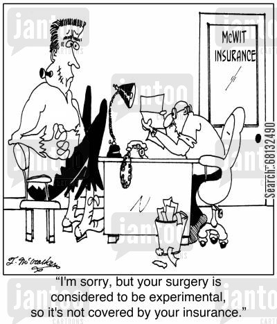 insurances cartoon humor: 'I'm sorry, but your surgery is considered to be experimental, so it's not covered by your insurance.'