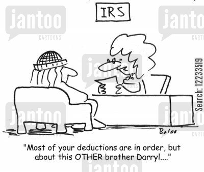 bob cartoon humor: IRS, 'Most of your deductions are in order, but about this OTHER brother Darryl....'