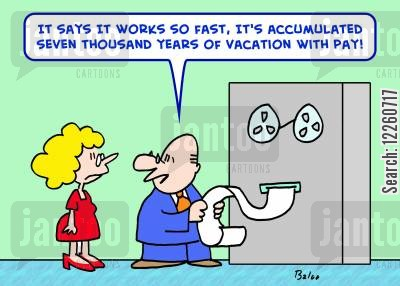 fast work cartoon humor: 'It says it works so fast, it's accumulated seven thousand years of vacation with pay.'
