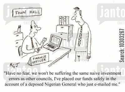 internet scams cartoon humor: 'Have no fear, we won't be suffering the same naive investment errors as other councils, I've placed our funds safely in the account of a deposed Nigerian General who just emailed me.'