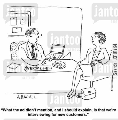 job searching cartoon humor: 'What the ad didn't mention, and I should explain, is that we're interviewing for new customers.'