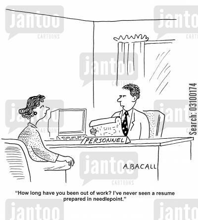 handwritten cartoon humor: 'How long have you been out of work? I've never seen a resume prepared in needlepoint.'