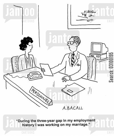 troubled marriage cartoon humor: 'During the three-year gap in my employment history I was working on my marriage.'
