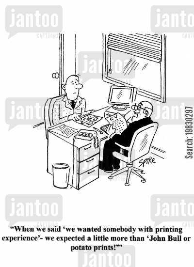 printers cartoon humor: 'When we said 'we wanted somebody with printing experience' - we expected a little more than 'John Bull or potato prints''