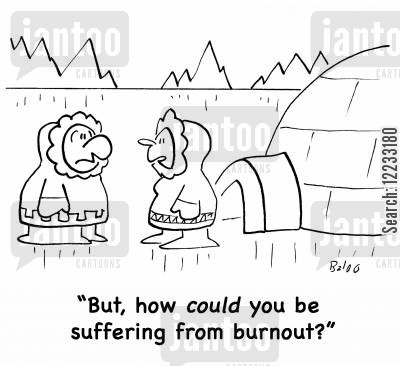 burn out cartoon humor: 'But, how could you be suffering from burnout?'