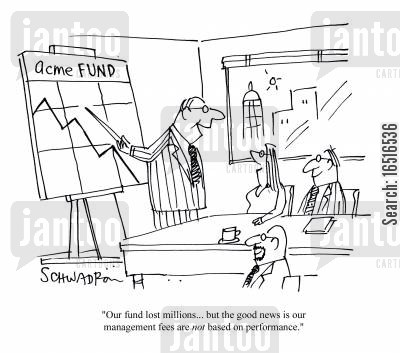 management fee cartoon humor: 'Our fund lost millions, but the good news is our management fees are not based on performance.'