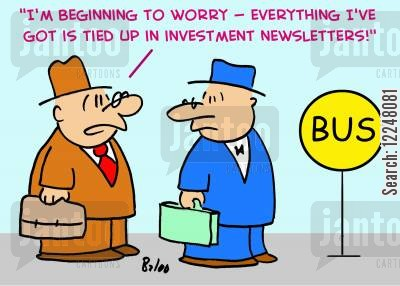newsletter cartoon humor: 'I'm beginning to worry -- everything I've got is tied up in investment newsletters!'