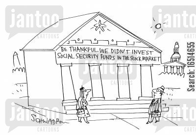 social security funds cartoon humor: Be thankful we didn't invest social security funds in the stock market.