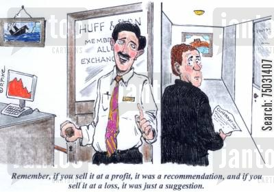 recommendations cartoon humor: 'Remember, if you seel it at a profit, it was a recommendation, and if you sell it at a loss, it was just a suggestion.'