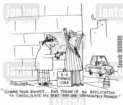 finance corporations cartoon humor: 'Gimme your money...and throw in an application to consolidate my debt into one low monthly payment.'