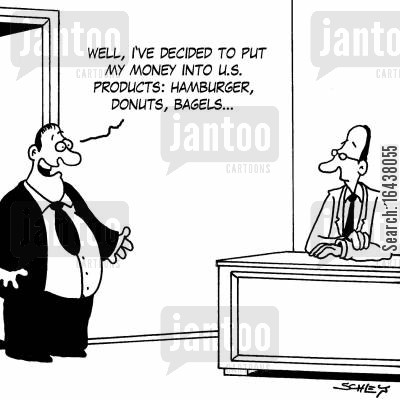bagels cartoon humor: 'Well, I've decided to put my money into U.S. products: hamburger, donuts, bagels...'