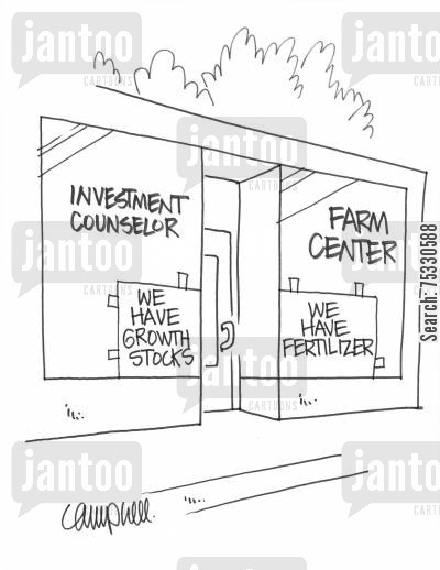 financial counsellor cartoon humor: Sign in Investment Counselor's window says 'We have growth stocks'. Sign in Farm Center window next door says 'We have fertilizer'.