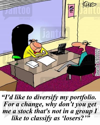 classify cartoon humor: 'I'd like to diversify my portfolio. For a change, why don't you get me a stock that's not in a group I like to classify as 'losers?'