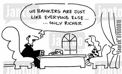 bank credit cartoon humor: 'We bankers are just like everyone else...only richer.'