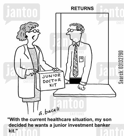 junior doctor cartoon humor: 'With the current healthcare situation, my son decided he wants a junior investment banker kit.'