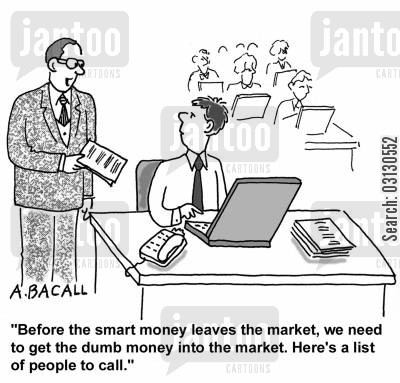 smart money cartoon humor: Before the smart money leaves the market, we need to get the dumb money into the market.