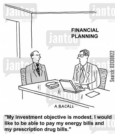 energy bill cartoon humor: My investment objective is modest, I'd like to be able to pay my energy bills and my prescription drug bills.