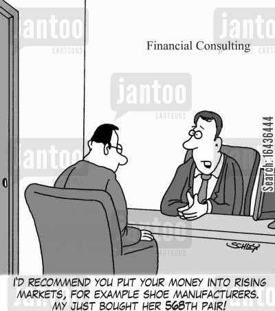 rising markets cartoon humor: 'I'd recommend you put your money into rising markets, for example shoe manufacturers. My wife just bought her 568th pair!