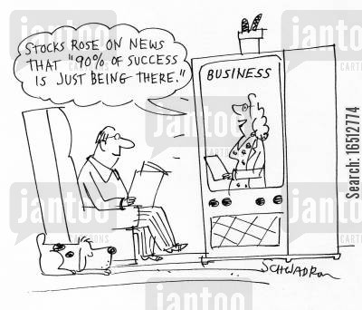 being there cartoon humor: 'Stocks rose on news that '90 of success is just being there'.'