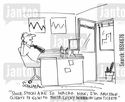 stock markets cartoon humor: 'Since stocks are so wacko now,I'm advising clients to go with their lucky numbers on lotto tickets.'