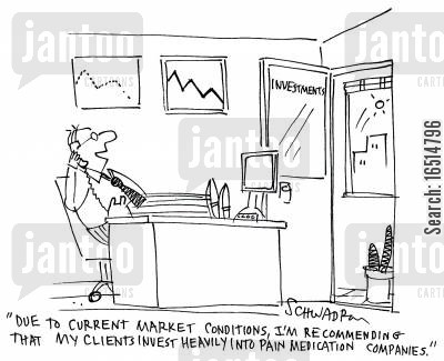 pain medication cartoon humor: 'Due to current market conditions, I'm recommending that my clients invest heavily into paint medication companies.'