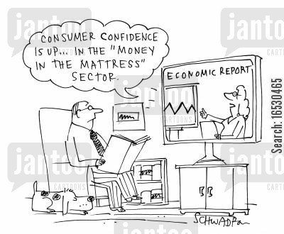 business reports cartoon humor: 'Consumer confidence is up.. in the 'Money in the mattress' sector.'
