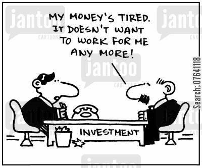 investment advice cartoon humor: 'My money's tired. It doesn't work for me any more.'